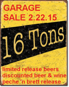 On Sunday February 22nd we will be selling our limited number of Peche n Brett bottles. We will also have this fabulous beer on tap. VIP tickets available for $30 which will guarantee you a 750ml bottle and 10oz glass pour + allow you early entry to the Taphouse. VIP tickets only available to 2015 Draft Club Members. 16 Tons Taphouse 12pm-10pm February 22 VIP Entry 11am VIP tickets $30 available at the Taphouse only 24 VIP tickets available Open entry after 12pm Fair number of hard to get beers on sale: Russian River Consecration, Bourbon County, Stone Enjoy After and more.